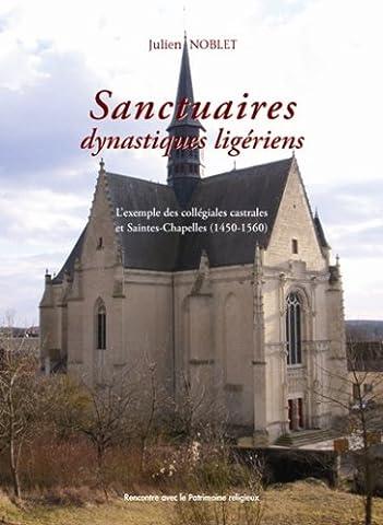 Sanctuaires dynastiques ligériens: L'exemple des collégiales castrales et Saintes-Chapelles (1450-1560)