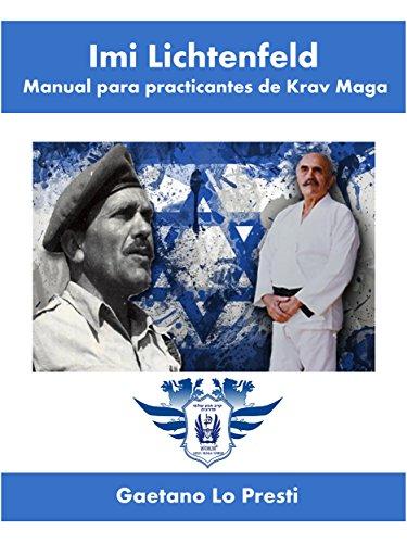 Imi Lichtenfeld. Manual para practicantes de Krav Maga por Gaetano Lo Presti