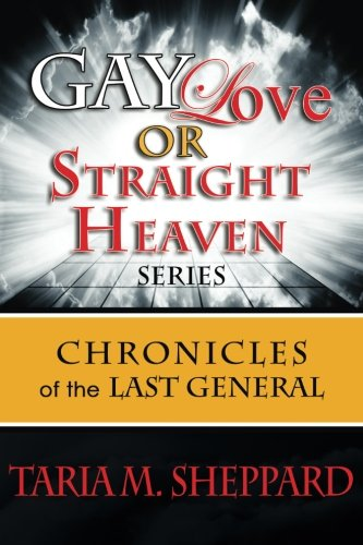 Gay Love or Straight Heaven:Chronicles of the Last General Series: Volume 1 por TaRia M Sheppard