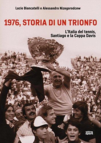 1976, storia di un trionfo. L'ltalia del tennis, Santiago e la Coppa Davis (Ultra sport) por Lucio Biancatelli