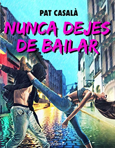Nunca dejes de bailar (Contemporánea) de [Casalà, Pat]