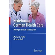 Redefining German Health Care: Moving to a Value-Based System by Michael E. Porter (2012-02-10)