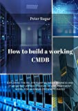 HOW TO BUILD A WORKING CMDB: EXPLORING THE RELATIONSHIP BETWEEN BUSINESS AND IT ARCHITECTURE AND TO DEVELOP A MEASUREMENT MODEL FOR BUSINESS CRITICAL SERVICES (English Edition)
