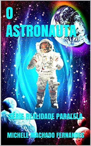 O ASTRONAUTA: SÉRIE REALIDADE PARALELA (Portuguese Edition) book cover