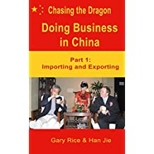 Doing Business in China ~ Part 1: Importing and Exporting (Chasing the Dragon) (English Edition)