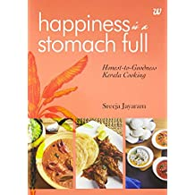 Happiness Is a Stomach Full: Honest -to-Goodness Kerala Cooking