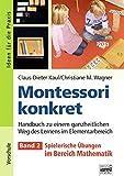 Ideen für die Praxis - Kindergarten und Vorschule: Montessori konkret - Band 2: Spielerische Übungen im Bereich Mathemetik