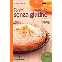 Dolci senza glutine: Pasticceria con farine naturalmente prive di glutine, per i celiaci e… per tutti gli altri