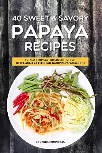 Papaya Leaf (40 Sweet & Savory Papaya Recipes: Totally Tropical - Discover the Fruit of the Angels Celebrate National Papaya Month (English Edition))