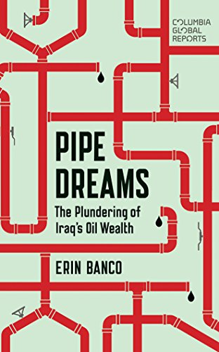 Pipe Dreams: The Plundering of Iraq's Oil Wealth