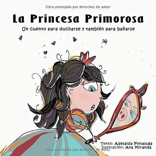 La Princesa Primorosa: Un cuento para ducharse y también para bañarse por Adelaida Pittaluga Albo