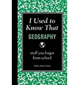 I Used to Know That: Geography: Stuff You Forgot from School [ I USED TO KNOW THAT: GEOGRAPHY: STUFF YOU FORGOT FROM SCHOOL ] by Williams, Will (Author) Jun-09-2011 [ Hardcover ]