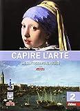 Capire l'arte. Con espansione online. Per le Scuole superiori. Con e-book: 2