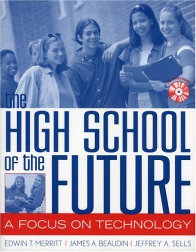The High School of the Future: A Focus on Technology by Edwin T. Merritt (2004-01-13) par Edwin T. Merritt;James A. Beaudin;Jeffrey A. Sells