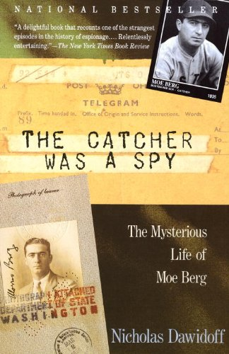 The Catcher Was a Spy: The Mysterious Life of Moe Berg (English Edition) por Nicholas Dawidoff