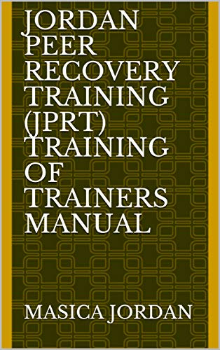 Jordan Peer Recovery Training (JPRT) Training of Trainers Manual (English Edition) (Peer-trainer)