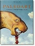 Paleoart. Visions of the prehistoric past. Ediz. a colori