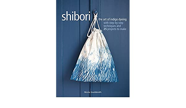 Buy Shibori: The art of indigo dyeing with step-by-step