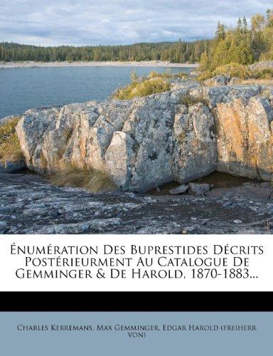 Énumération Des Buprestides Décrits Postérieurment Au Catalogue De Gemminger & De Harold, 1870-1883...