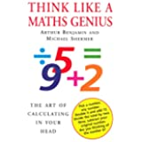 Think Like A Maths Genius: The Art of Calculating in Your Head