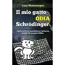 Il mio gatto odia Schrodinger: Capire la fisica quantistica e l'universo, meglio di un arguto felino (Italian Edition)
