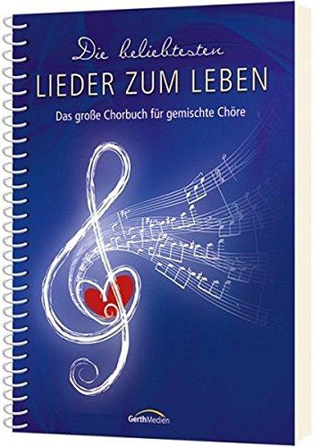 Die beliebtesten Lieder zum Leben - Liederbuch: Das große Chorbuch für gemischte Chöre