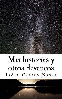Mis historias y otros devaneos de [Castro Navàs, Lídia]