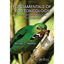 Fundamentals of Ecotoxicology: The Science of Pollution, Fourth Edition by Michael C. Newman (2014-12-22)