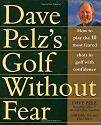 Golf Without Fear: How to Play the 10 Most Feared Shots in Golf with Confidence