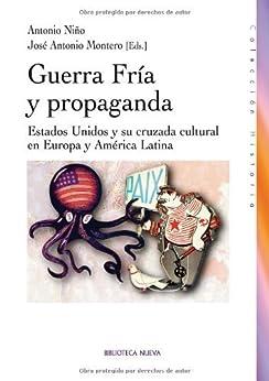 Guerra fria y propaganda (HISTORIA) de [Niño, Antonio, Montero, S.A.]