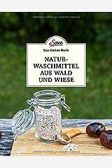 Das kleine Buch: Naturwaschmittel aus Wald und Wiese: Einfach selbst gemacht Gebundene Ausgabe