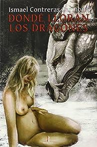 Donde lloran los dragones par Ismael Contreras Carmona