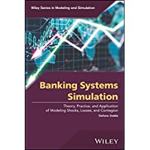 Banking Systems Simulation: Theory, Practice, and Application of Modeling Shocks, Losses, and Contagion (Wiley Series in Modeling and Simulation)