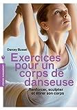 Exercices pour un corps de danseuse: Renforcer, sculpter et étirer son corps