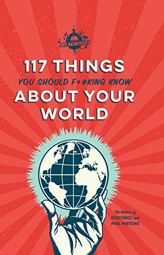 IFLScience 117 Things You Should F*#king Know About Your World (English Edition)