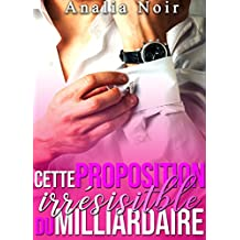 Cette Proposition irrésistible du Milliardaire: (New Romance, Milliardaire, Suspense, Alpha Male, Thriller, Roman Érotique)
