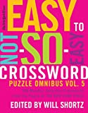 the new york times easy to not so easy crossword puzzle omnibus volume 5 200 monday saturday crosswords from the pages of the new york times