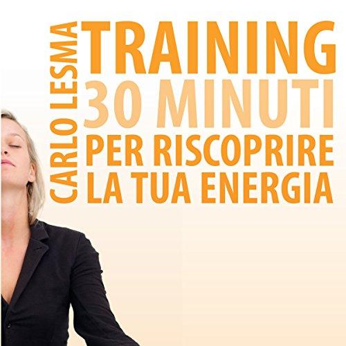 Training: 30 minuti per riscoprire la tua energia  Audiolibri