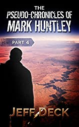 The Pseudo-Chronicles of Mark Huntley: Part 4