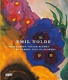 Emil Nolde. Mein Garten voller Blumen.: My Garden full of Flowers