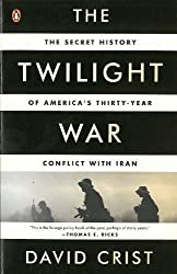 Twilight War, The : The Secret History of America's Thirty-Year Conflict with Iran