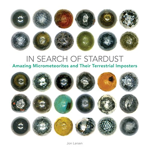 In Search of Stardust: Amazing Micrometeorites and Their Terrestrial Imposters por Jon Larsen
