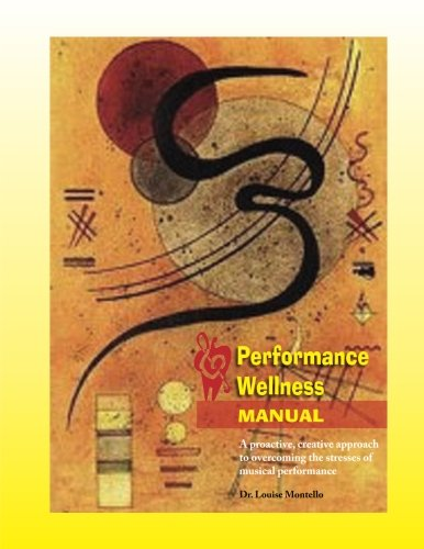performance-wellness-manual-a-proactive-creative-approach-to-overcoming-the-stresses-of-musical-perf