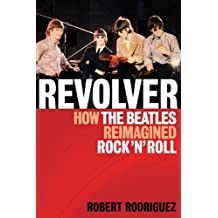 Revolver How the Beatles Reimagined Rock'n'Roll by Robert Rodriguez (2012-04-01)