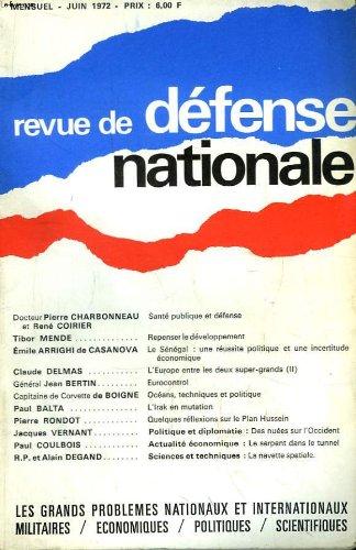Revue de Défense Nationale, 28ème année - Juin 1972 : Santé publique et défense, par CHARBONNEAU et POIRIER - Le Sénégal : une réussite politique et une incertitude économique, par ARRIGHI de CASANOVA - Eurocontrol, par BERTIN - L'Irak en mutation ...