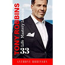 """Tony Robbins: 33 Life Mastery Lessons (Free """"Morning Routine"""") (Motivate Yourself, Peak Performance, Build Confidence, Business Mastery, Success Principles, Life Coach, Mindset) (English Edition)"""