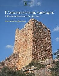 L'architecture grecque 3. Habitat, urbanisme et fortifications