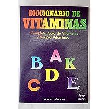 Diccionario De Vitaminas: Completa Guia De Vitaminas Y Terapia Vitaminica/Dictionary of Vitamins : The Complete Guide to Vitamins and Vitamin Therap