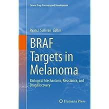 BRAF Targets in Melanoma: Biological Mechanisms, Resistance, and Drug Discovery (Cancer Drug Discovery and Development, Band 82)