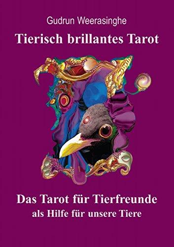 Tierisch brillantes Tarot: Das Tarot für Tierfreunde als Hilfe für unsere Tiere und als Unterstützung der Tierkommunikation -